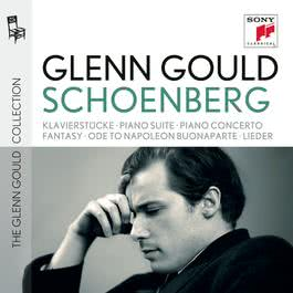 Glenn Gould plays Schoenberg: Klavierstücke opp. 11, 19, 23, 33; Piano Suite op. 25; Piano Concerto op. 42; Fantasy for Violin & Piano op. 47; Ode to Napoleon Buonaparte op. 41; Lieder opp. 1; 2; 3; 6; 12; 14; 15; 48 2015 Glenn Gould