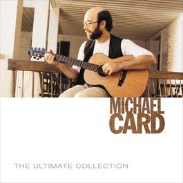 The Ultimate Collection 2006 Michael Card