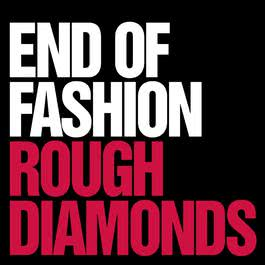 Rough Diamonds / Anything Goes 2005 End of Fashion