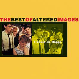 I Could Be Happy: The Best Of Altered Images 1993 Altered Images