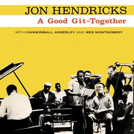 A Good Git-Together 2006 Jon Hendricks