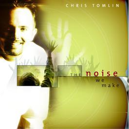 The Noise We Make 2001 Chris Tomlin