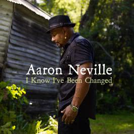 I Know I've Been Changed 2010 Aaron Neville