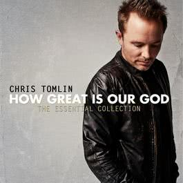 How Great Is Our God: The Essential Collection 2011 Chris Tomlin