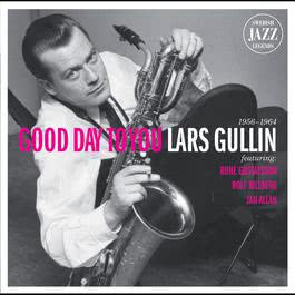 Lars Gullin - Good Day To You - Swedish Jazz Legends 2010 Lars Gullin