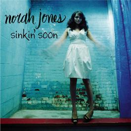 Sinkin' Soon 2007 Norah Jones