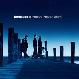 If You've Never Been 2001 Embrace