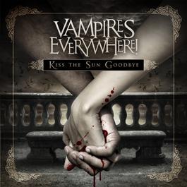 Kiss the Sun Goodbye (Bonus Track Version) 2012 Vampires Everywhere!