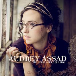 The House You're Building 2010 Audrey Assad