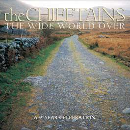 The Wide World Over:  A 40 Year Celebration 2002 The Chieftains