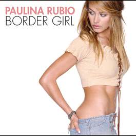 Border Girl 2002 Paulina Rubio