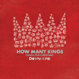 How Many Kings: Songs For Christmas 2010 Downhere