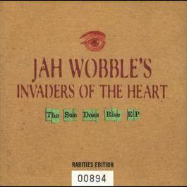 The Sun Does Rise 2006 Jah Wobble's Invaders Of The Heart