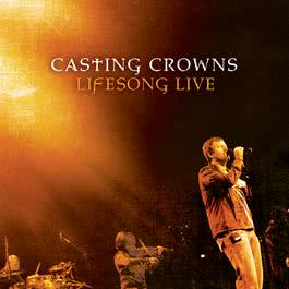 Lifesong Live 2010 Casting Crowns