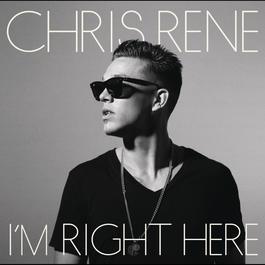 I'm Right Here 2012 Chris Rene