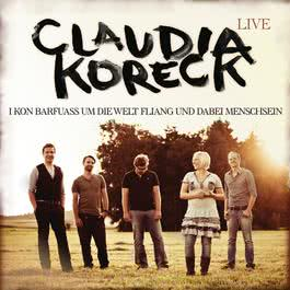 Live - I kon barfuass um die Welt fliang und dabei Menschsein 2011 Claudia Koreck