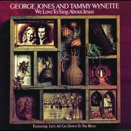 We Love To Sing About Jesus 2008 George Jones; Tammy Wynette