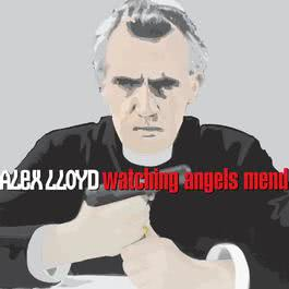 Watching Angels Mend 2006 Alex Lloyd