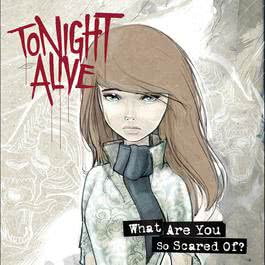 What Are You So Scared Of? 2011 Tonight Alive