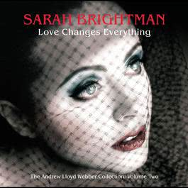 Love Changes Everything - The Andrew Lloyd Webber collection vol.2 2005 Sarah Brightman