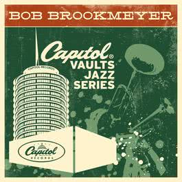 The Capitol Vaults Jazz Series 2004 Bob Brookmeyer