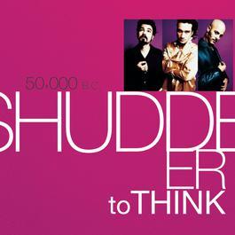 50,000 BC 2008 Shudder To Think
