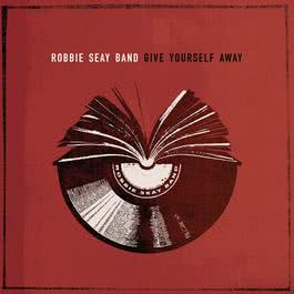 Give Yourself Away 2007 Robbie Seay Band