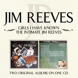 Girls I Have Known/ The Intimate Jim Reeves 2008 Jim Reeves