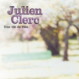 Une Vie De Rien 2006 Julien Clerc