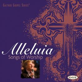 Alleluia: Songs Of Worship 2007 Bill & Gloria Gaither