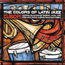 The Colors Of Latin Jazz: Cubop! 2008 Various Artists