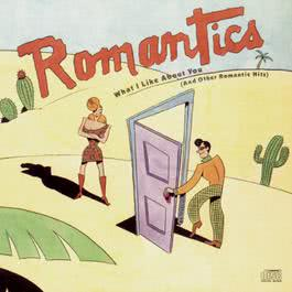 What I Like About You                   (And Other Romantic Hits) 1990 The Romantics
