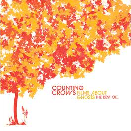 Films About Ghosts (The Best Of Counting Crows) 2003 Counting Crows