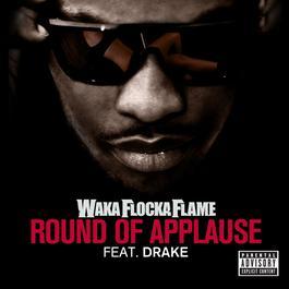 Round Of Applause (feat. Drake) 2011 Waka Flocka Flame; Drake