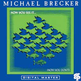 Now You See It ... (Now You Don't) 1990 Michael Brecker