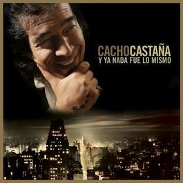 Y Ya Nada Fue Lo Mismo 2008 Cacho Castaa