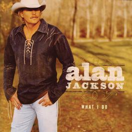 What I Do 2004 Alan Jackson