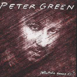 Whatcha Gonna Do? (Bonus Track Edition) 2017 Peter Green