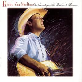 A Bridge I Didn't Burn 1993 Ricky Van Shelton