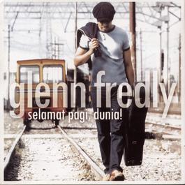 Selamat Pagi, Dunia! 2004 Glenn Fredly