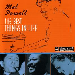 The Best Things In Life 2006 Mel Powell