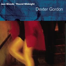 Jazz Moods - 'Round Midnight 2005 Dexter Gordon
