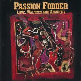 Love, Waltzes And Anarchy 1988 Passion Fodder