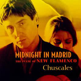 Midnight In Madrid (The Pulse Of New Flamenco) 2001 Chuscales