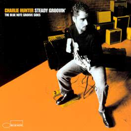 Steady Groovin' 2005 Charlie Hunter