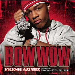 Fresh AZIMIZ (Featuring J-Kwon and Jermaine Dupri) 2008 Bow Wow