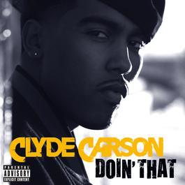 Doin' That 2007 Clyde Carson