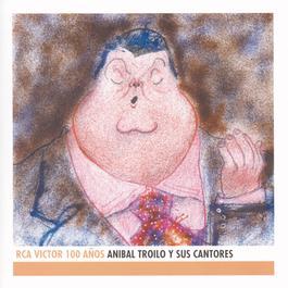 Anibal Troilo Y Sus Cantores - RCA Victor 100 Años 2010 Anibal Troilo