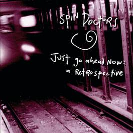 Just Go Ahead Now: A Retrospective 2000 Spin Doctors