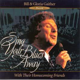 Sing Your Blues Away 2005 Bill & Gloria Gaither